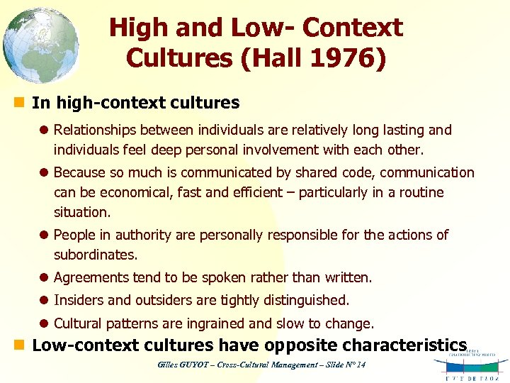 High and Low- Context Cultures (Hall 1976) n In high-context cultures l Relationships between
