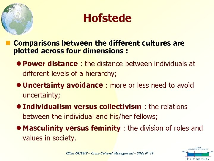Hofstede n Comparisons between the different cultures are plotted across four dimensions : l