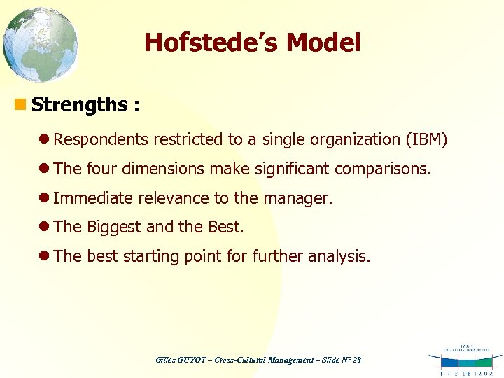 Hofstede's Model n Strengths : l Respondents restricted to a single organization (IBM) l