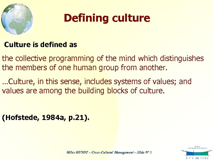 Defining culture Culture is defined as the collective programming of the mind which distinguishes