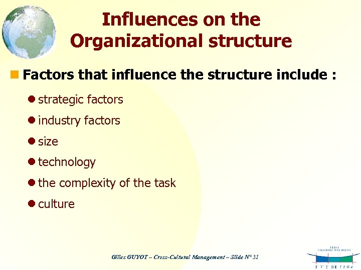 Influences on the Organizational structure n Factors that influence the structure include : l