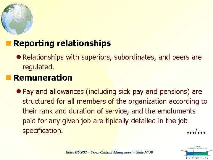 n Reporting relationships l Relationships with superiors, subordinates, and peers are regulated. n Remuneration