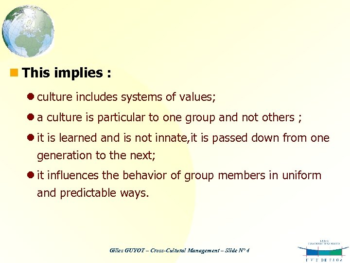 n This implies : l culture includes systems of values; l a culture is