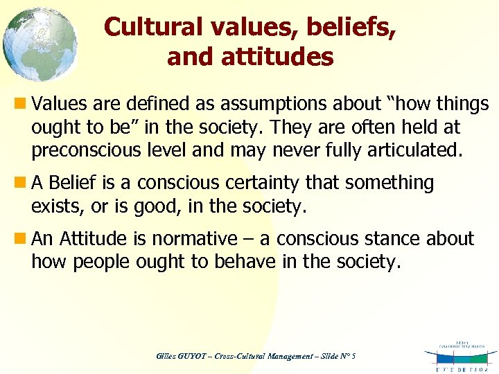 "Cultural values, beliefs, and attitudes n Values are defined as assumptions about ""how things"