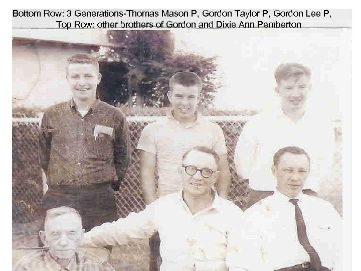Bottom Row: 3 Generations-Thomas Mason P, Gordon Taylor P, Gordon Lee P, Top Row: