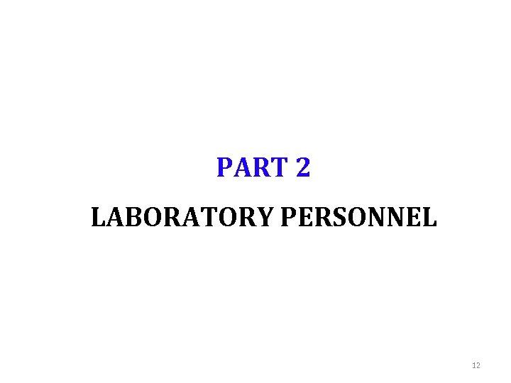 PART 2 LABORATORY PERSONNEL 12