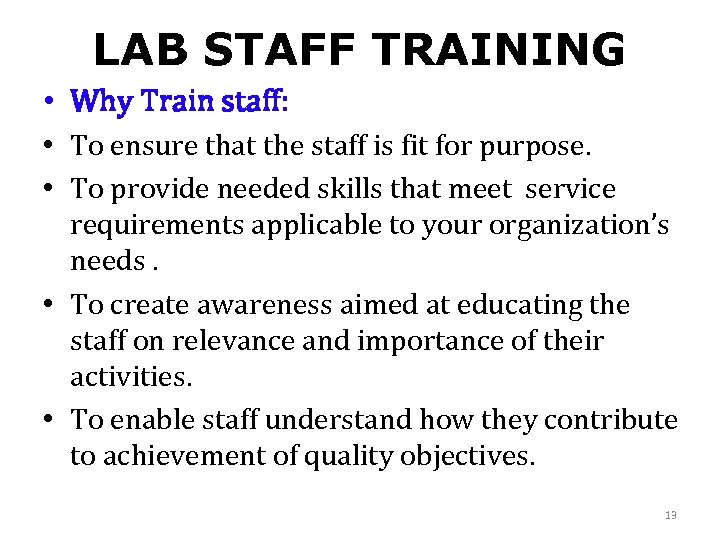 LAB STAFF TRAINING • Why Train staff: • To ensure that the staff is