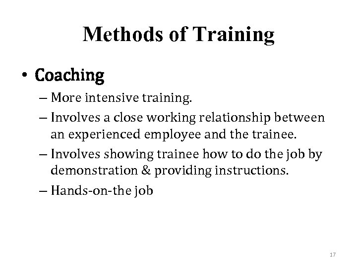 Methods of Training • Coaching – More intensive training. – Involves a close working