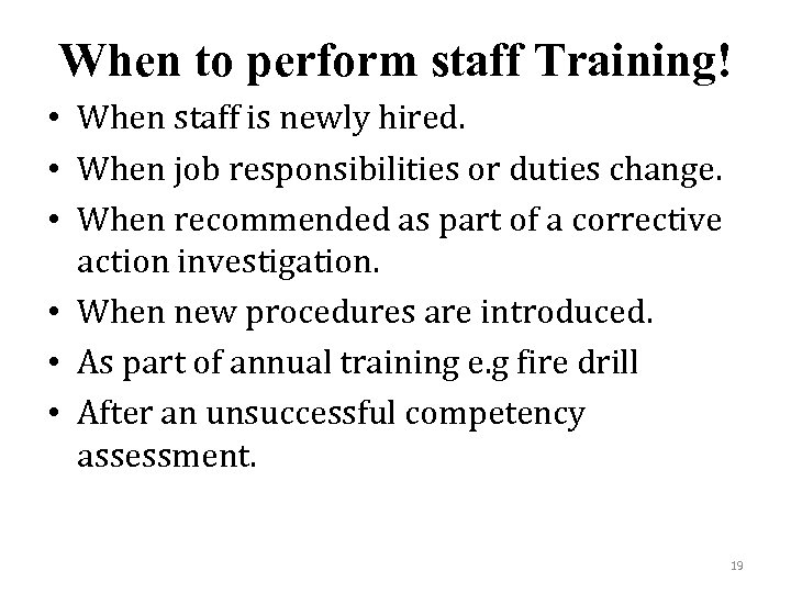 When to perform staff Training! • When staff is newly hired. • When job