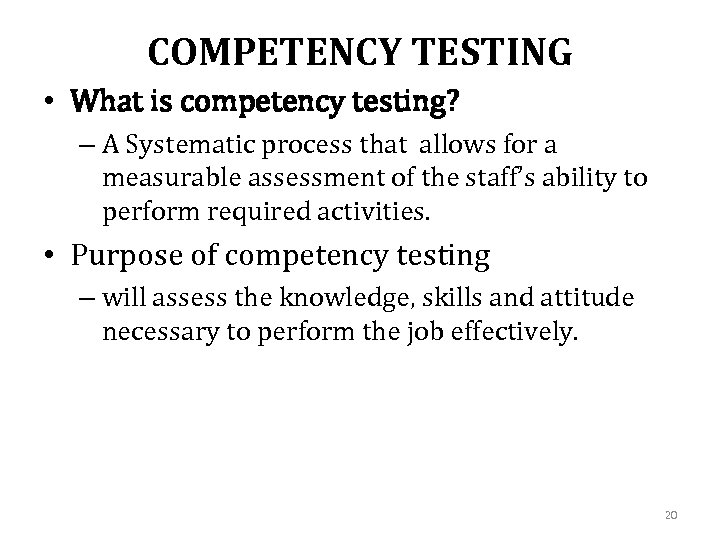 COMPETENCY TESTING • What is competency testing? – A Systematic process that allows for