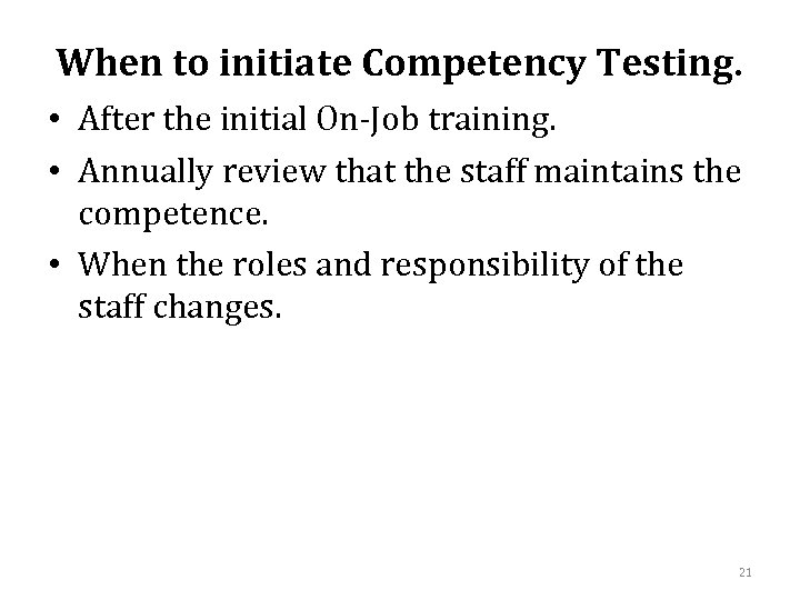 When to initiate Competency Testing. • After the initial On-Job training. • Annually review