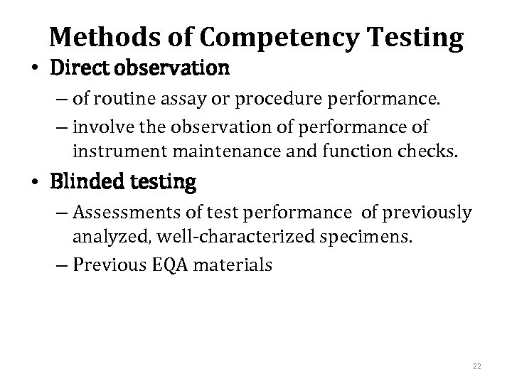 Methods of Competency Testing • Direct observation – of routine assay or procedure performance.