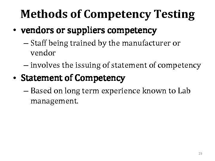 Methods of Competency Testing • vendors or suppliers competency – Staff being trained by