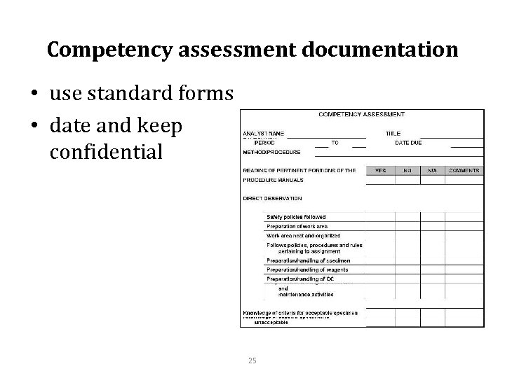 Competency assessment documentation • use standard forms • date and keep confidential 25