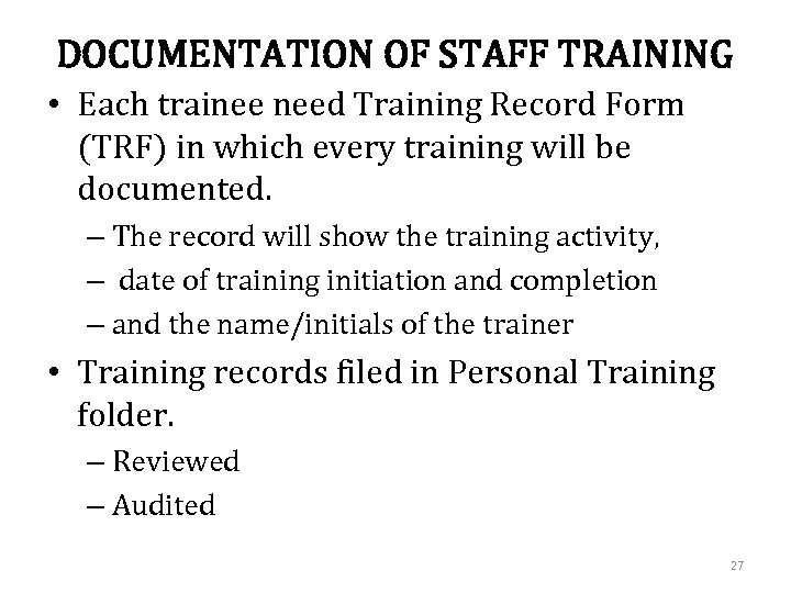 DOCUMENTATION OF STAFF TRAINING • Each trainee need Training Record Form (TRF) in which
