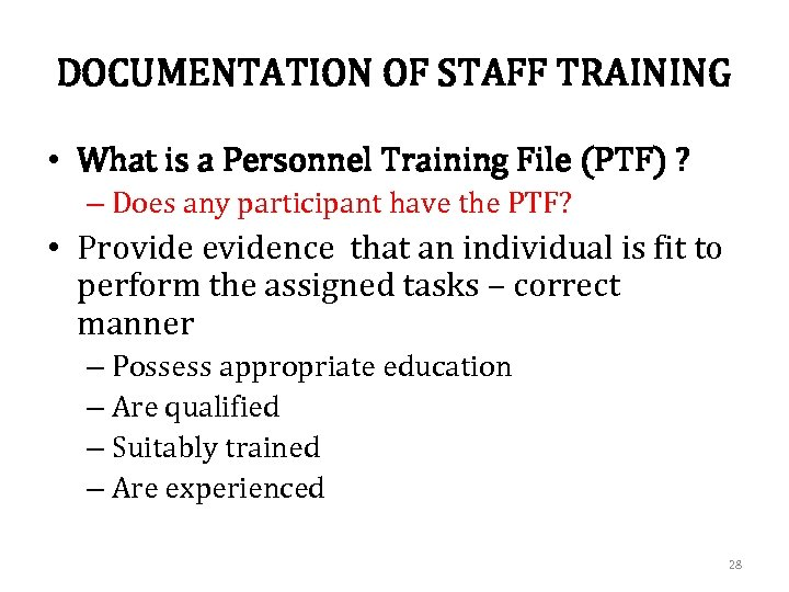 DOCUMENTATION OF STAFF TRAINING • What is a Personnel Training File (PTF) ? –