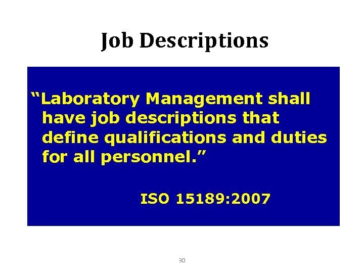 "Job Descriptions ""Laboratory Management shall have job descriptions that define qualifications and duties for"