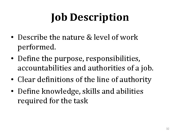 Job Description • Describe the nature & level of work performed. • Define the