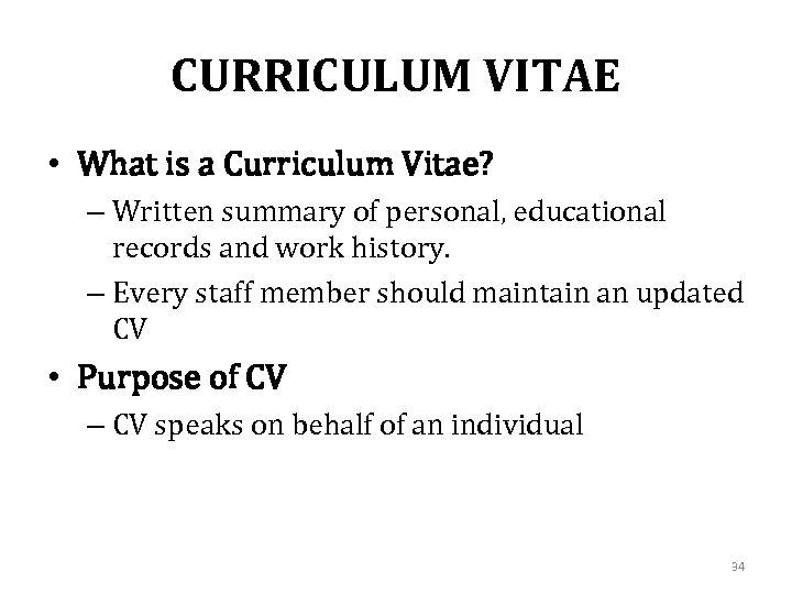 CURRICULUM VITAE • What is a Curriculum Vitae? – Written summary of personal, educational