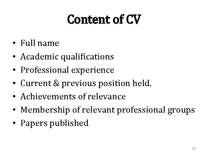 Content of CV • • Full name Academic qualifications Professional experience Current & previous
