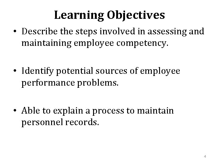 Learning Objectives • Describe the steps involved in assessing and maintaining employee competency. •