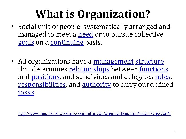 What is Organization? • Social unit of people, systematically arranged and managed to meet