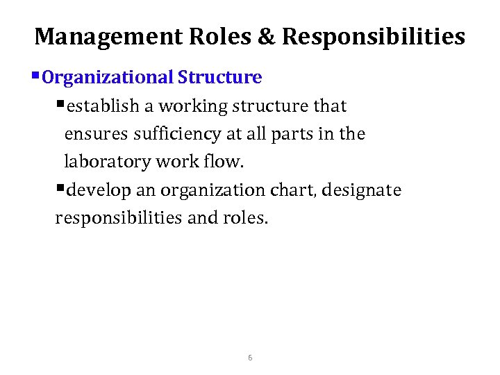 Management Roles & Responsibilities §Organizational Structure §establish a working structure that ensures sufficiency at