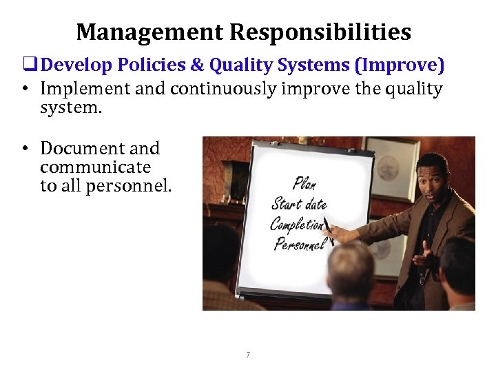 Management Responsibilities q Develop Policies & Quality Systems (Improve) • Implement and continuously improve