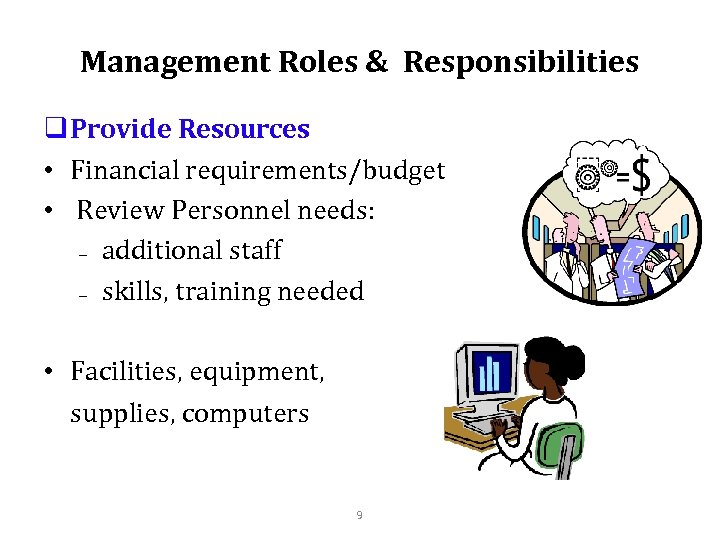 Management Roles & Responsibilities q Provide Resources • Financial requirements/budget • Review Personnel needs: