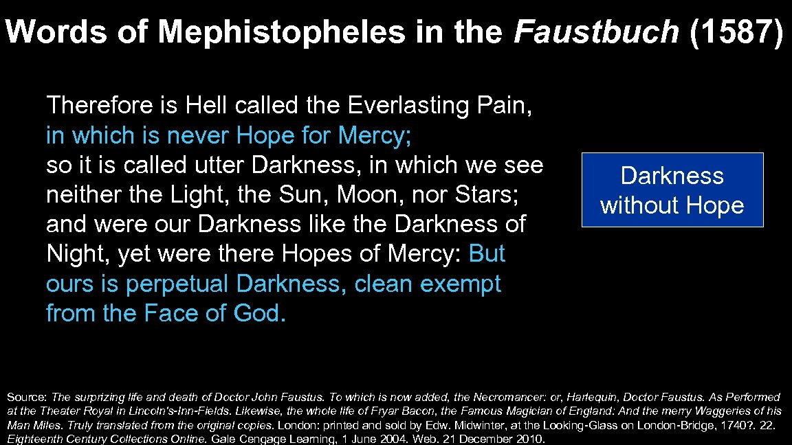 Words of Mephistopheles in the Faustbuch (1587) Therefore is Hell called the Everlasting Pain,