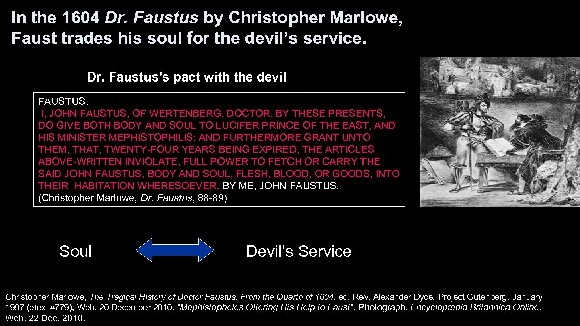 In the 1604 Dr. Faustus by Christopher Marlowe, Faust trades his soul for the
