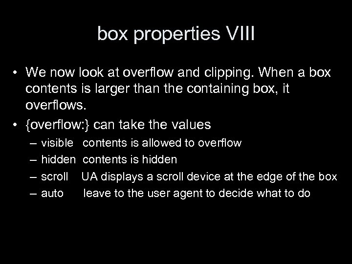 box properties VIII • We now look at overflow and clipping. When a box