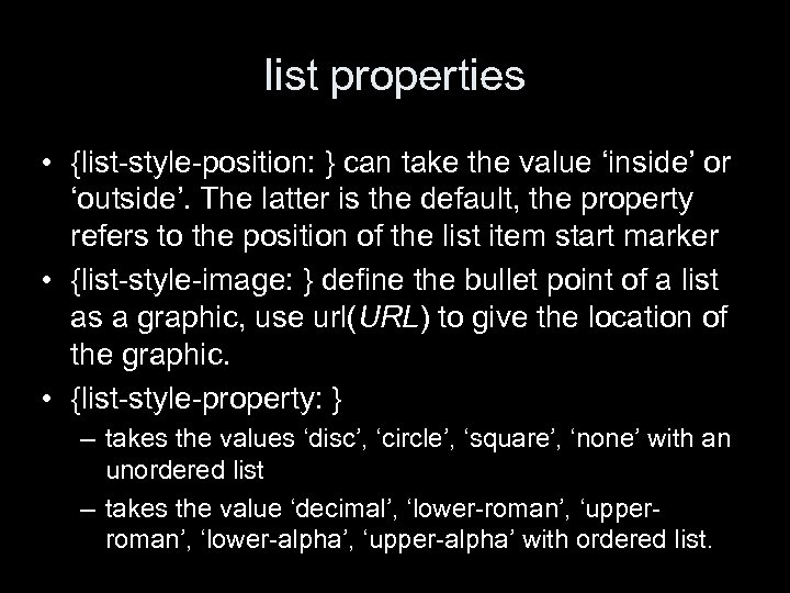 list properties • {list-style-position: } can take the value 'inside' or 'outside'. The latter