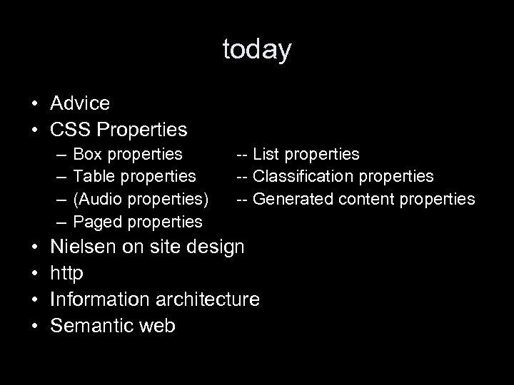 today • Advice • CSS Properties – – • • Box properties Table properties