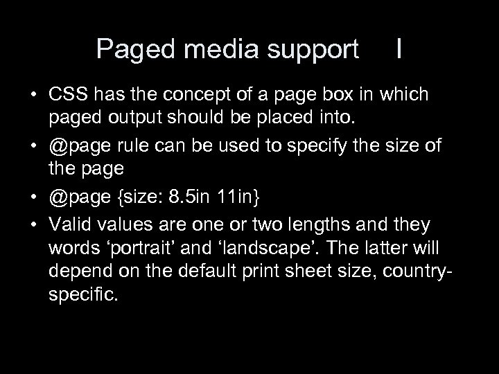 Paged media support I • CSS has the concept of a page box in