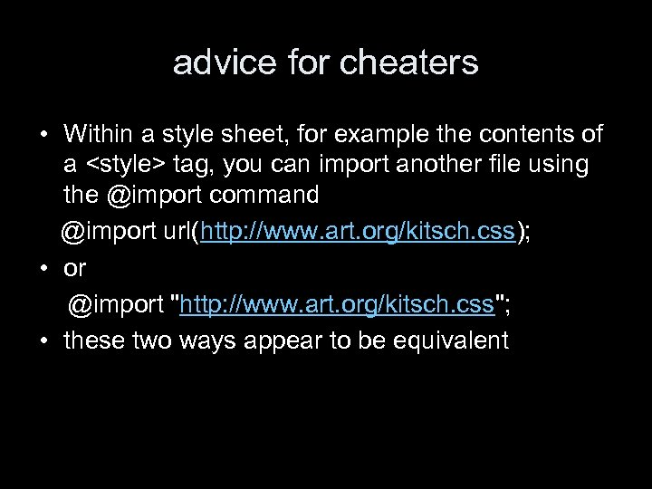 advice for cheaters • Within a style sheet, for example the contents of a
