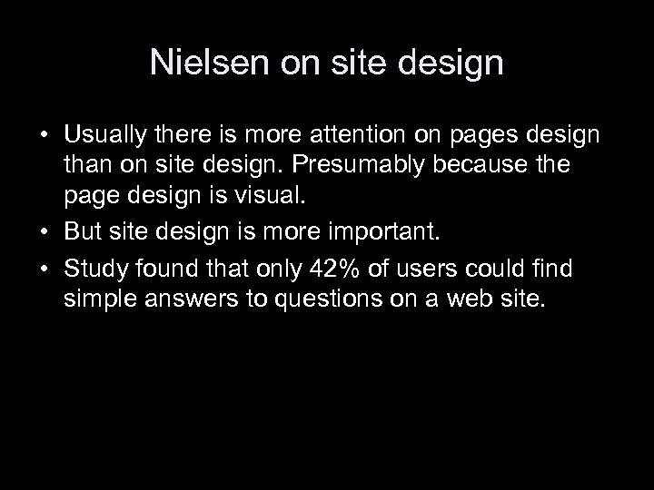 Nielsen on site design • Usually there is more attention on pages design than