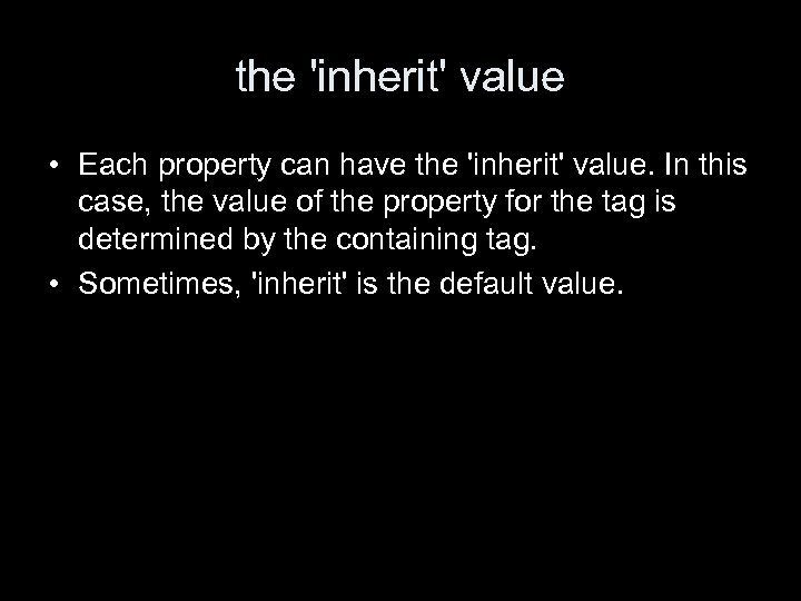 the 'inherit' value • Each property can have the 'inherit' value. In this case,
