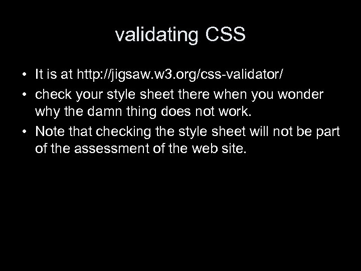 validating CSS • It is at http: //jigsaw. w 3. org/css-validator/ • check your