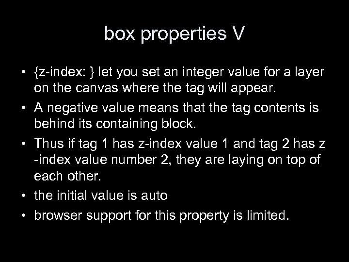 box properties V • {z-index: } let you set an integer value for a
