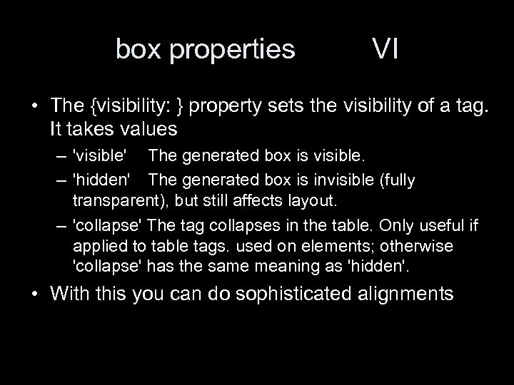 box properties VI • The {visibility: } property sets the visibility of a tag.