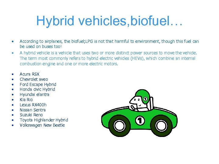 Hybrid vehicles, biofuel… • • According to airplanes, the biofuel; LPG is not that