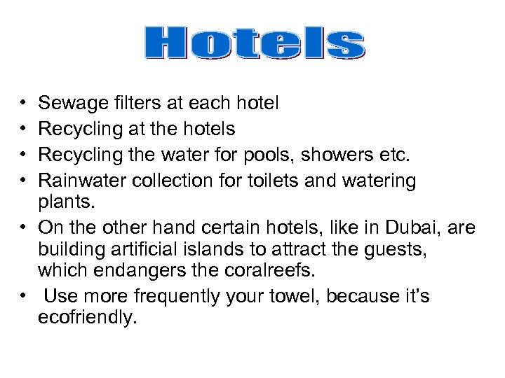 • • Sewage filters at each hotel Recycling at the hotels Recycling the