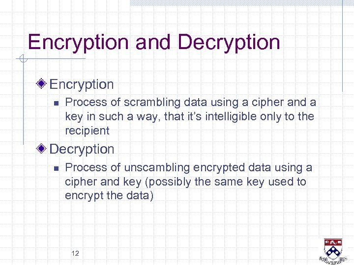 Encryption and Decryption Encryption n Process of scrambling data using a cipher and a