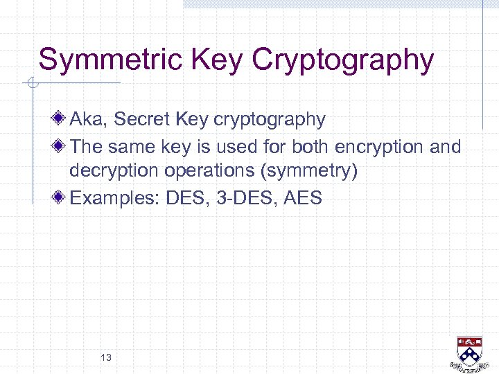Symmetric Key Cryptography Aka, Secret Key cryptography The same key is used for both