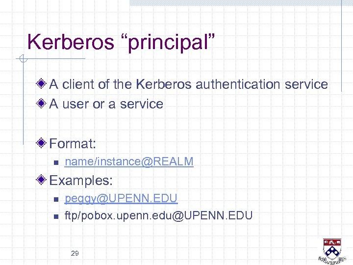 "Kerberos ""principal"" A client of the Kerberos authentication service A user or a service"