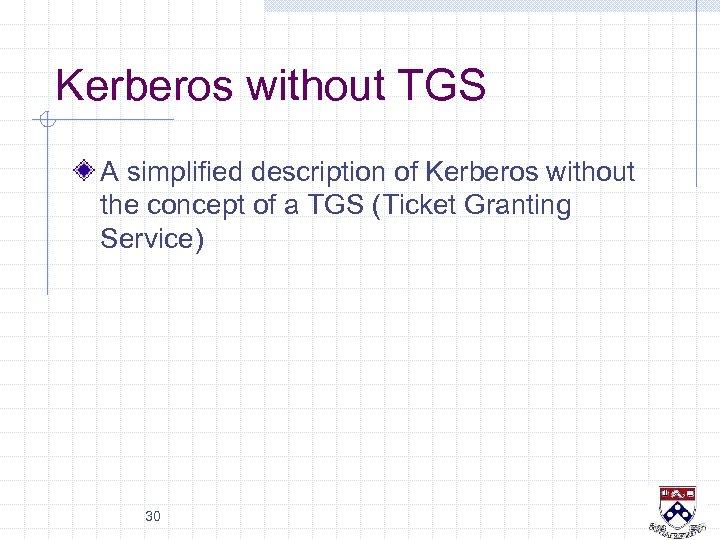 Kerberos without TGS A simplified description of Kerberos without the concept of a TGS
