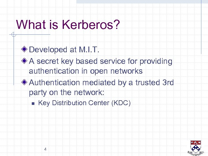 What is Kerberos? Developed at M. I. T. A secret key based service for
