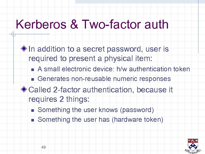 Kerberos & Two-factor auth In addition to a secret password, user is required to