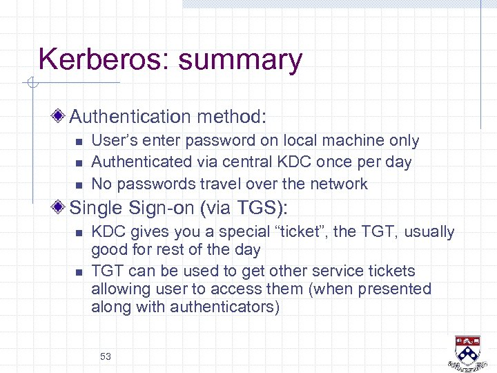 Kerberos: summary Authentication method: n n n User's enter password on local machine only